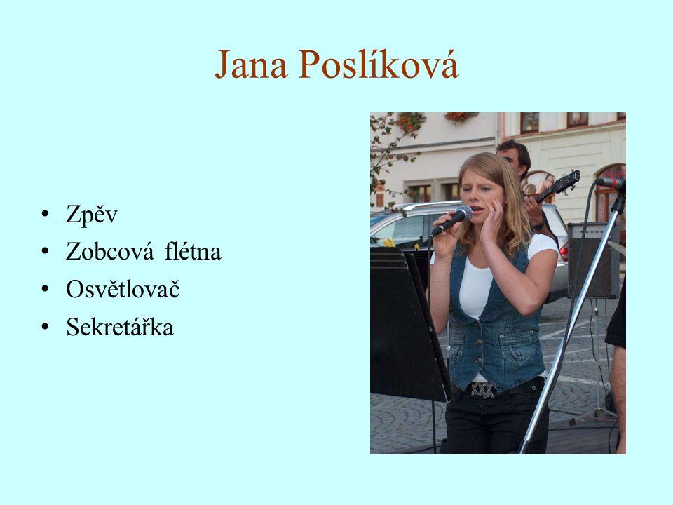 Jana Poslíková Zpěv Zobcová flétna Osvětlovač Sekretářka