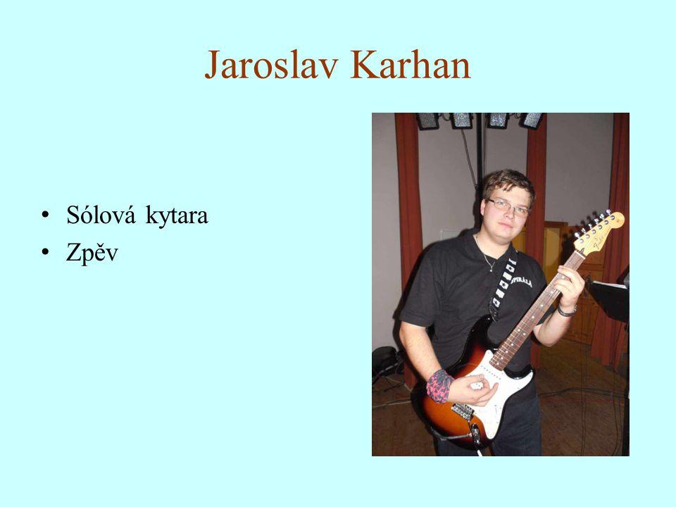 Jaroslav Karhan Sólová kytara Zpěv
