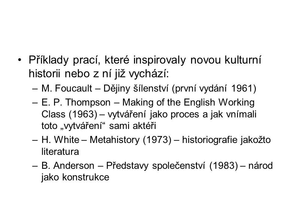 Příklady prací, které inspirovaly novou kulturní historii nebo z ní již vychází: –M.