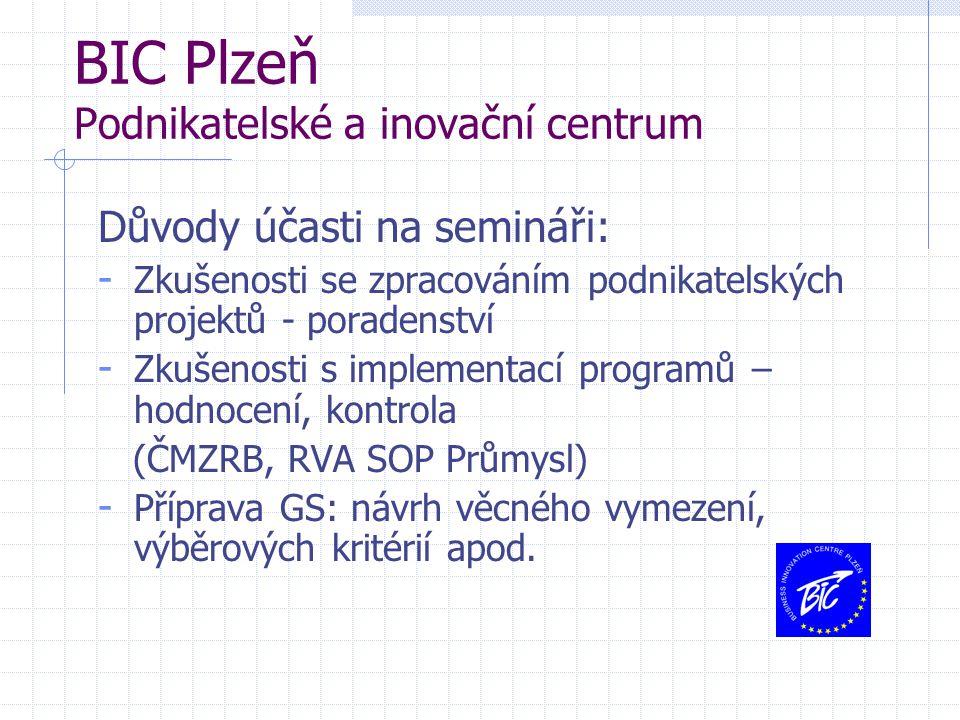 BIC Plzeň Podnikatelské a inovační centrum Důvody účasti na semináři: - Zkušenosti se zpracováním podnikatelských projektů - poradenství - Zkušenosti