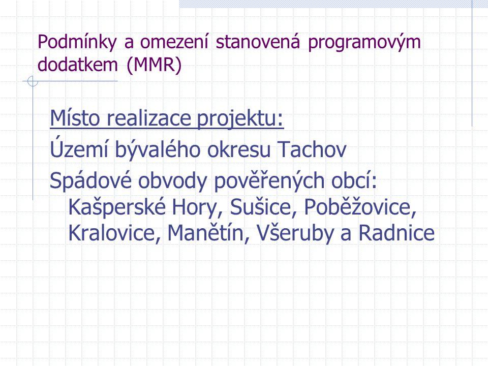 Podmínky a omezení stanovená programovým dodatkem (MMR) Místo realizace projektu: Území bývalého okresu Tachov Spádové obvody pověřených obcí: Kašpers