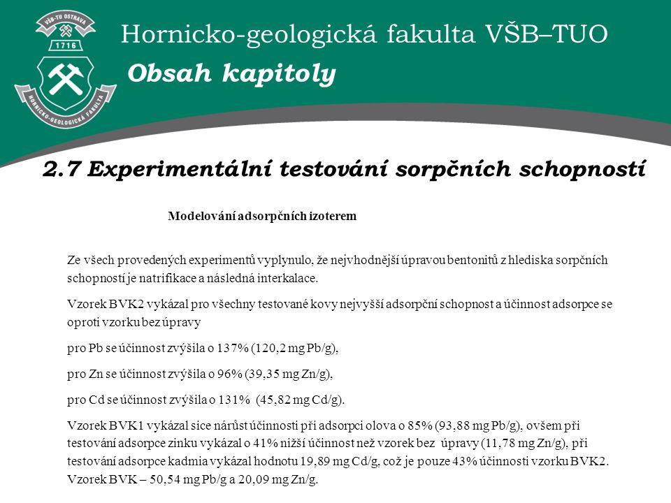 Hornicko-geologická fakulta VŠB–TUO Ze všech provedených experimentů vyplynulo, že nejvhodnější úpravou bentonitů z hlediska sorpčních schopností je natrifikace a následná interkalace.