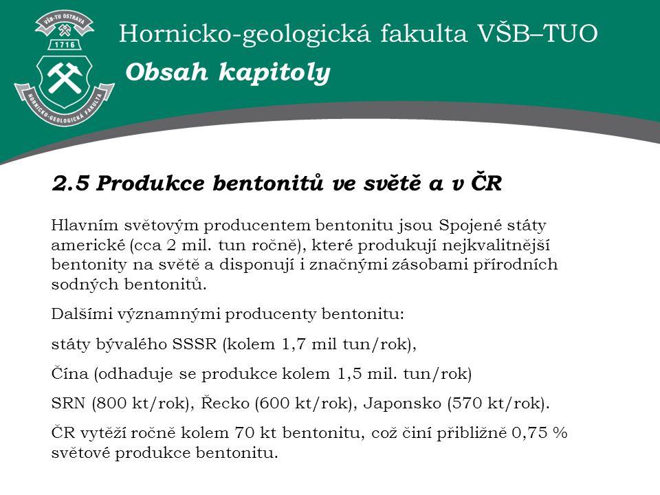 Hornicko-geologická fakulta VŠB–TUO Obsah kapitoly 2.5 Produkce bentonitů ve světě a v ČR Hlavním světovým producentem bentonitu jsou Spojené státy americké (cca 2 mil.