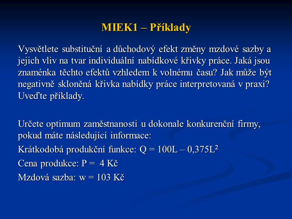MIEK1 – Příklady Vysvětlete substituční a důchodový efekt změny mzdové sazby a jejich vliv na tvar individuální nabídkové křivky práce. Jaká jsou znam