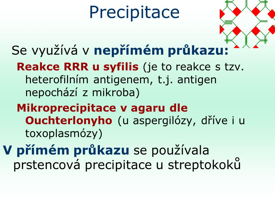 Precipitace Se využívá v nepřímém průkazu: Reakce RRR u syfilis (je to reakce s tzv.