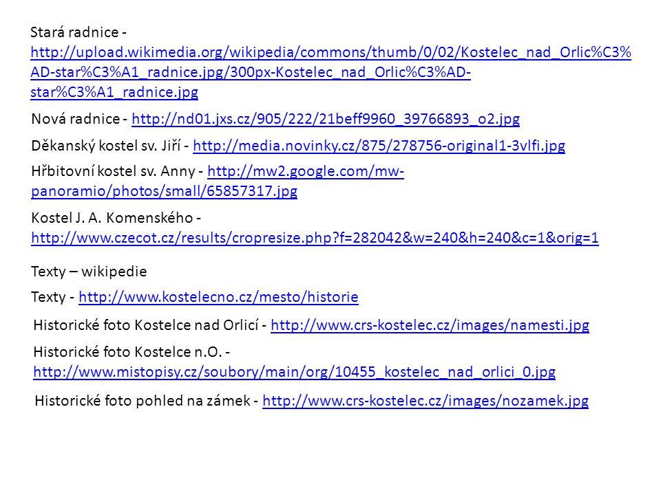 Stará radnice - http://upload.wikimedia.org/wikipedia/commons/thumb/0/02/Kostelec_nad_Orlic%C3% AD-star%C3%A1_radnice.jpg/300px-Kostelec_nad_Orlic%C3%AD- star%C3%A1_radnice.jpg http://upload.wikimedia.org/wikipedia/commons/thumb/0/02/Kostelec_nad_Orlic%C3% AD-star%C3%A1_radnice.jpg/300px-Kostelec_nad_Orlic%C3%AD- star%C3%A1_radnice.jpg Nová radnice - http://nd01.jxs.cz/905/222/21beff9960_39766893_o2.jpghttp://nd01.jxs.cz/905/222/21beff9960_39766893_o2.jpg Děkanský kostel sv.