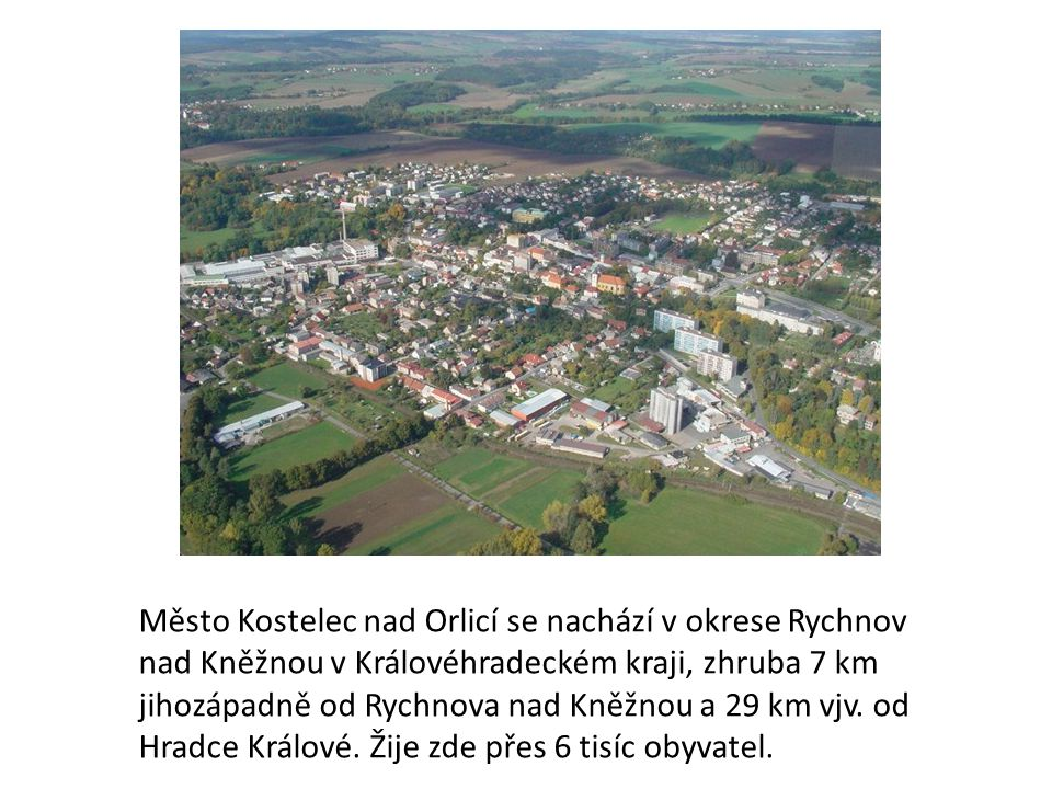 Město Kostelec nad Orlicí se nachází v okrese Rychnov nad Kněžnou v Královéhradeckém kraji, zhruba 7 km jihozápadně od Rychnova nad Kněžnou a 29 km vjv.