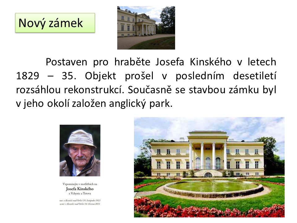 Nový zámek Postaven pro hraběte Josefa Kinského v letech 1829 – 35.