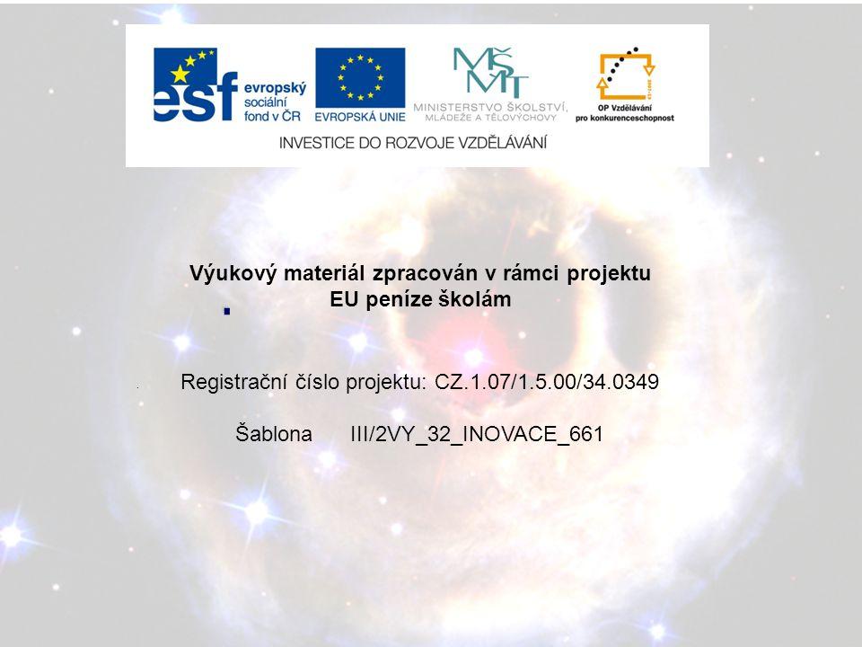 .. Výukový materiál zpracován v rámci projektu EU peníze školám Registrační číslo projektu: CZ.1.07/1.5.00/34.0349 Šablona III/2VY_32_INOVACE_661