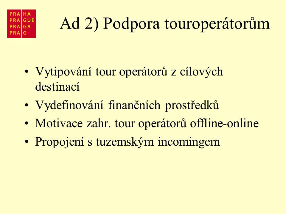 Ad 2) Podpora touroperátorům Vytipování tour operátorů z cílových destinací Vydefinování finančních prostředků Motivace zahr.