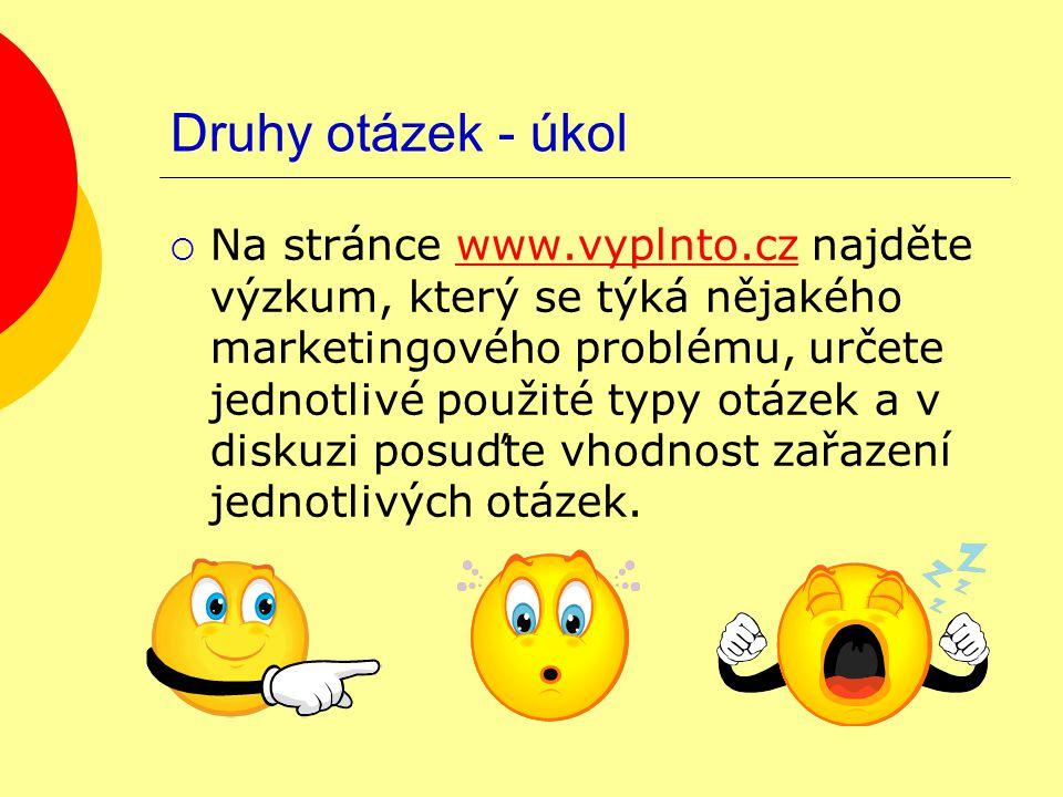 Druhy otázek - úkol  Na stránce www.vyplnto.cz najděte výzkum, který se týká nějakého marketingového problému, určete jednotlivé použité typy otázek a v diskuzi posuďte vhodnost zařazení jednotlivých otázek.www.vyplnto.cz