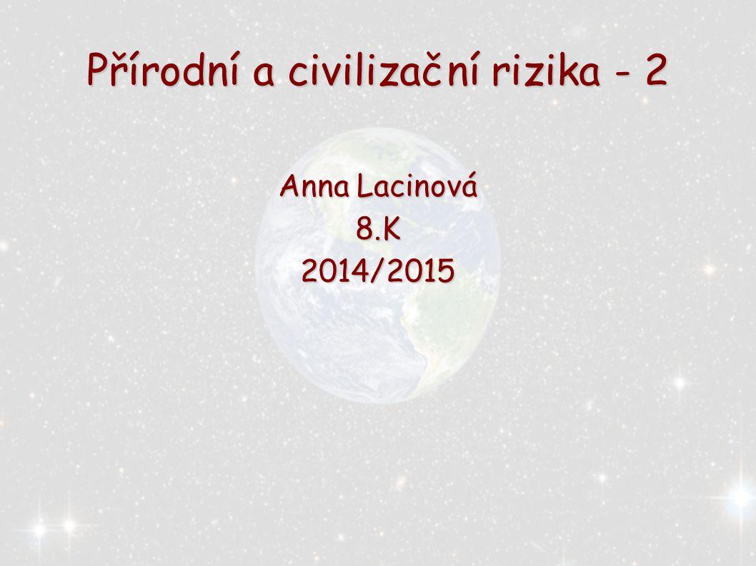 Přírodní a civilizační rizika - 2 Anna Lacinová 8.K2014/2015