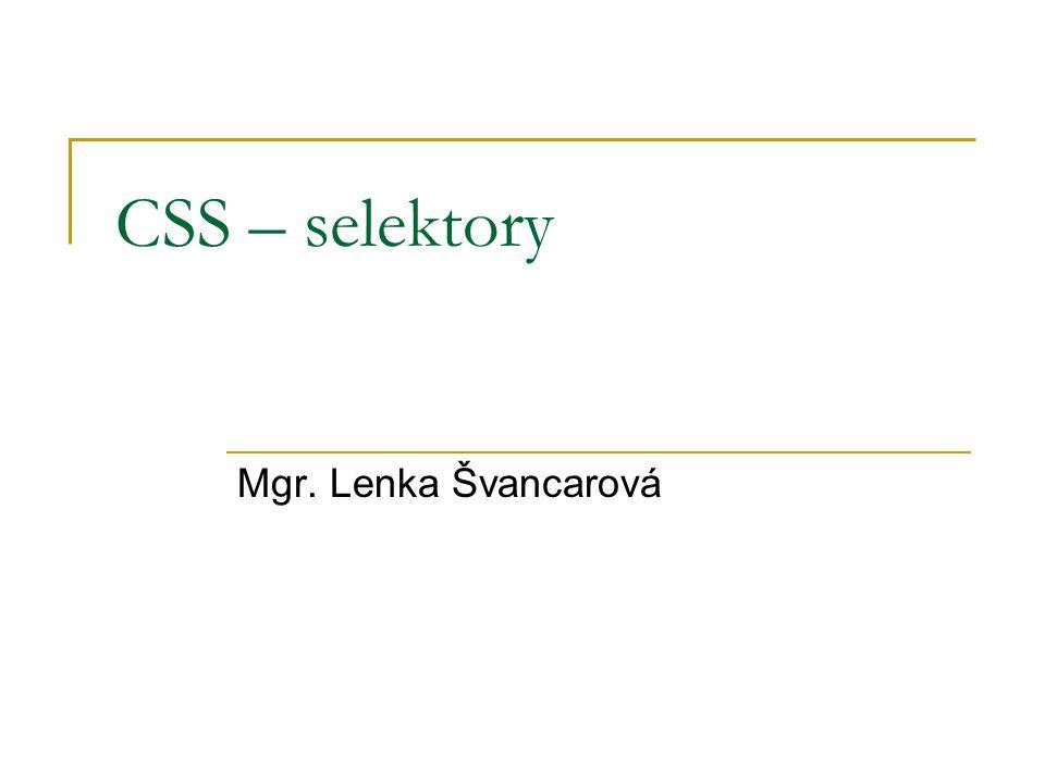 CSS – selektory Mgr. Lenka Švancarová