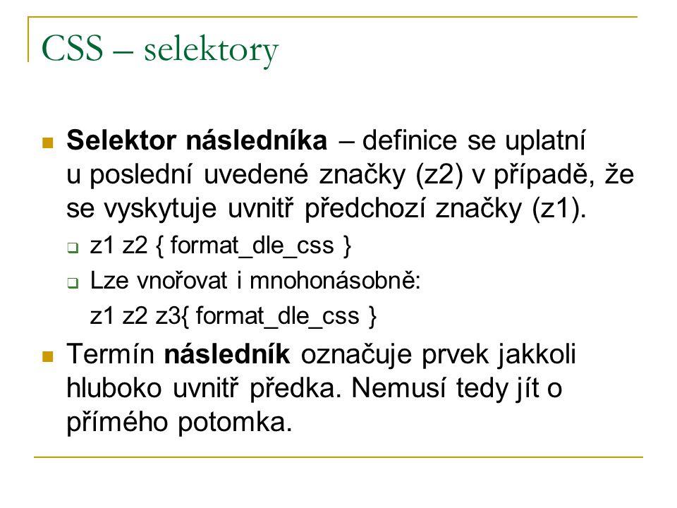 CSS – selektory Selektor potomka se váže k prvku, který je přímým potomkem (bezprostředním následníkem) jiného prvku.