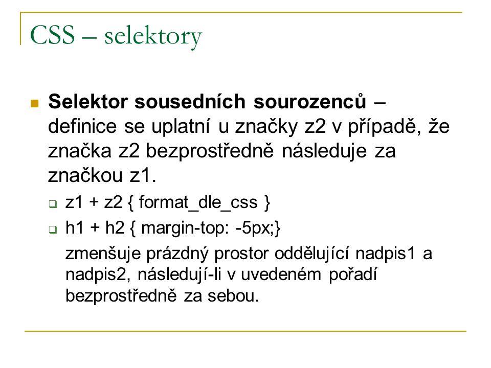 CSS – selektory Selektor sousedních sourozenců – definice se uplatní u značky z2 v případě, že značka z2 bezprostředně následuje za značkou z1.