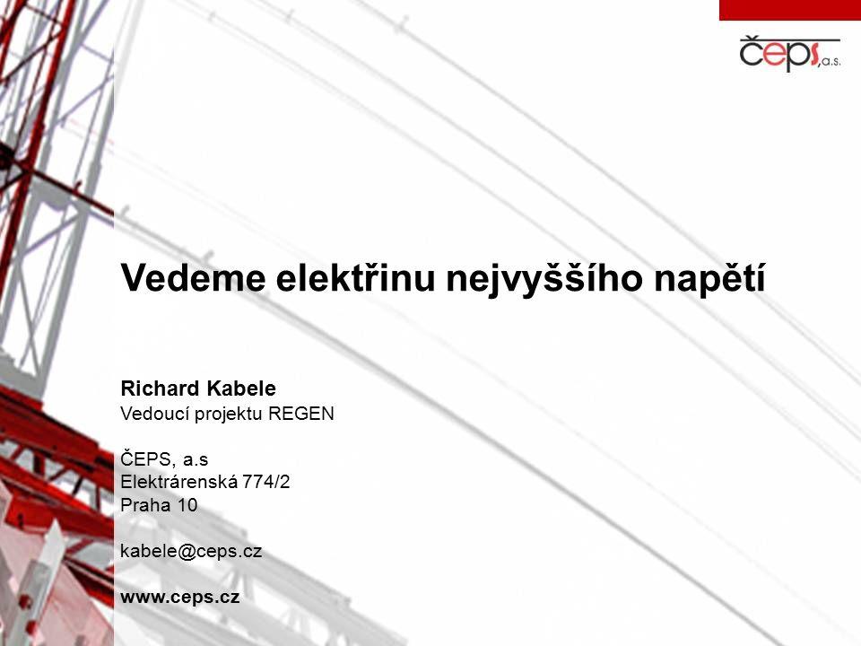 Vedeme elektřinu nejvyššího napětí Richard Kabele Vedoucí projektu REGEN ČEPS, a.s Elektrárenská 774/2 Praha 10 kabele@ceps.cz www.ceps.cz