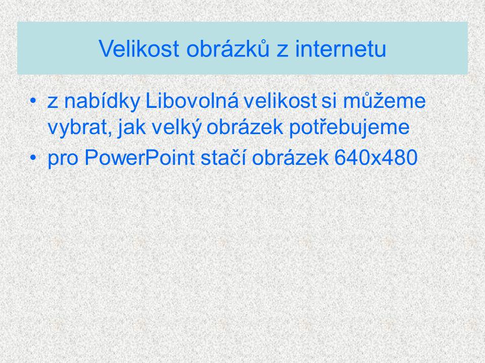 Velikost obrázků z internetu z nabídky Libovolná velikost si můžeme vybrat, jak velký obrázek potřebujeme pro PowerPoint stačí obrázek 640x480