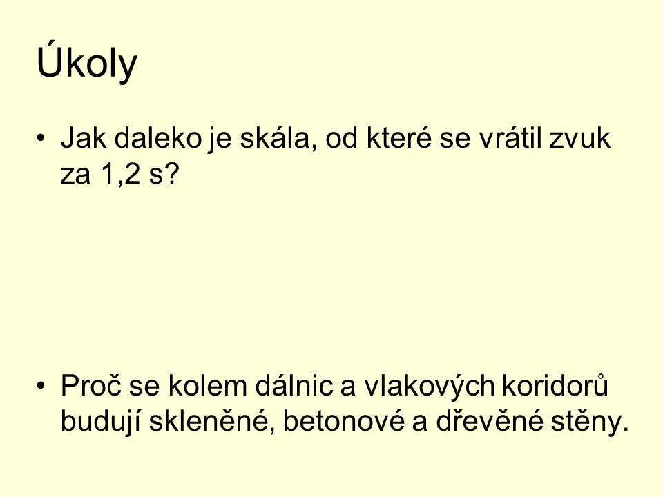 Úkoly Jak daleko je skála, od které se vrátil zvuk za 1,2 s.