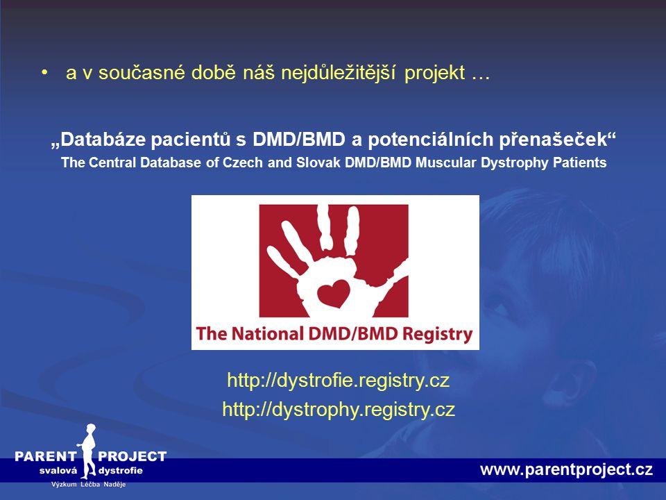 """a v současné době náš nejdůležitější projekt … http://dystrofie.registry.cz http://dystrophy.registry.cz """"Databáze pacientů s DMD/BMD a potenciálních"""