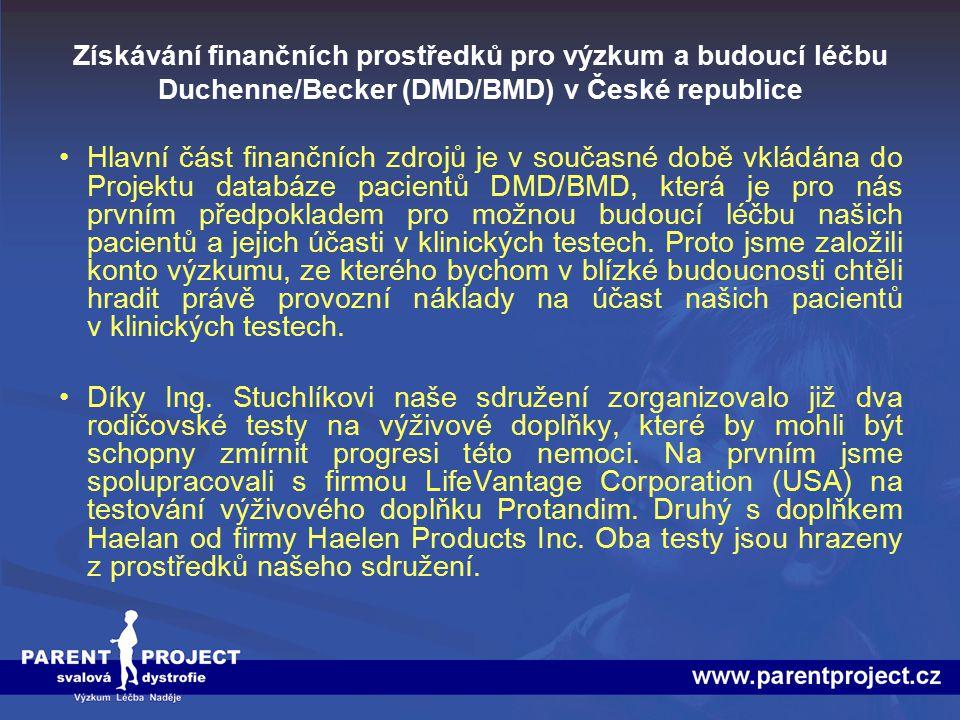Získávání finančních prostředků pro výzkum a budoucí léčbu Duchenne/Becker (DMD/BMD) v České republice Hlavní část finančních zdrojů je v současné dob