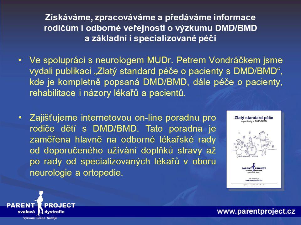 Získáváme, zpracováváme a předáváme informace rodičům i odborné veřejnosti o výzkumu DMD/BMD a základní i specializované péči Snažíme se získávat všechny informace dostupné ve světě a to prostřednictvím internetu a různých publikací a v maximální možné míře se snažíme získané informace přeložit.