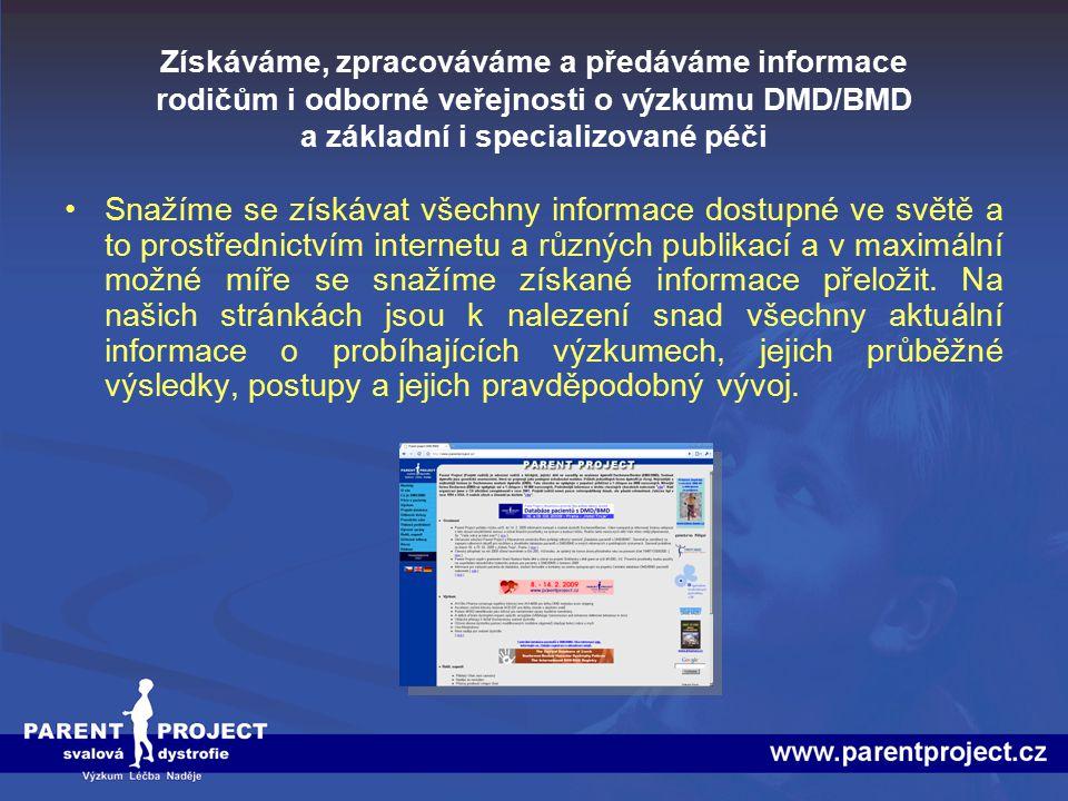Získáváme, zpracováváme a předáváme informace rodičům i odborné veřejnosti o výzkumu DMD/BMD a základní i specializované péči Snažíme se získávat všec