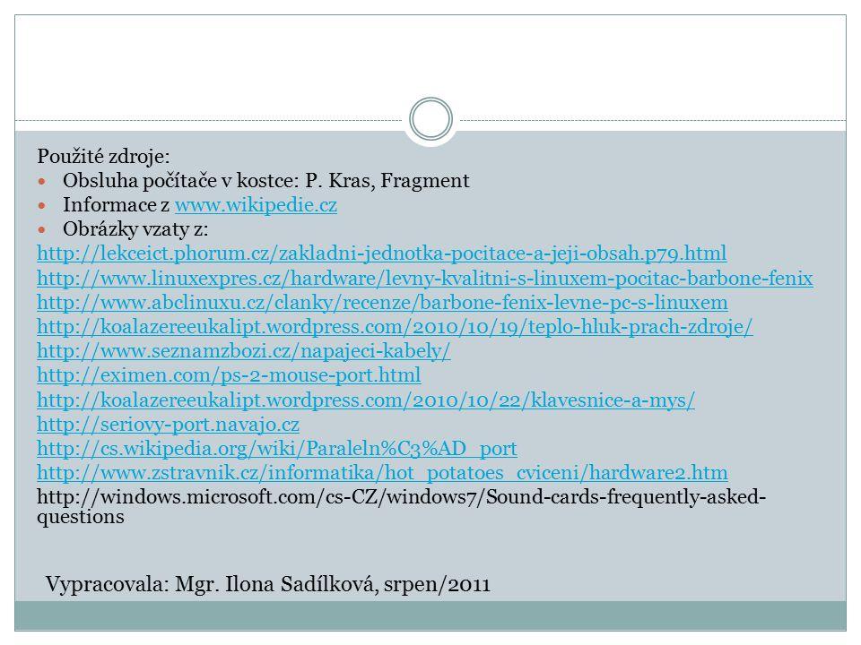 Použité zdroje: Obsluha počítače v kostce: P. Kras, Fragment Informace z www.wikipedie.czwww.wikipedie.cz Obrázky vzaty z: http://lekceict.phorum.cz/z