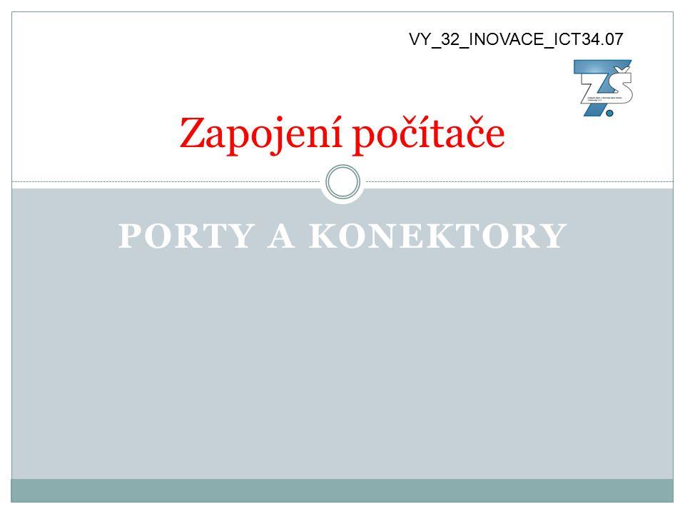 PORTY A KONEKTORY Zapojení počítače VY_32_INOVACE_ICT34.07