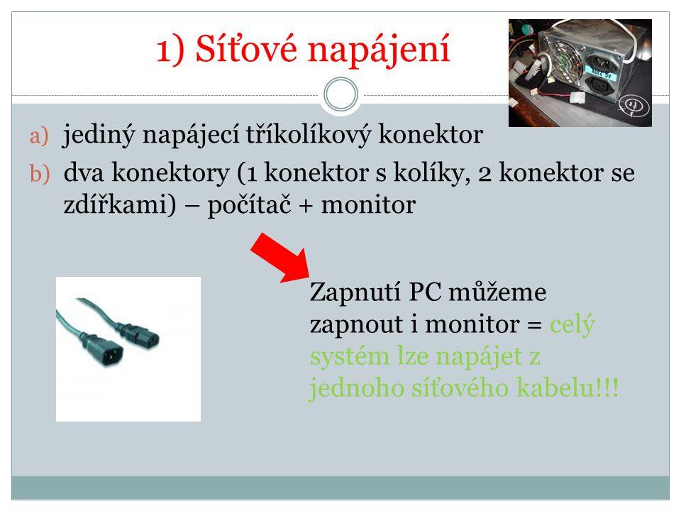 1) Síťové napájení a) jediný napájecí tříkolíkový konektor b) dva konektory (1 konektor s kolíky, 2 konektor se zdířkami) – počítač + monitor Zapnutí