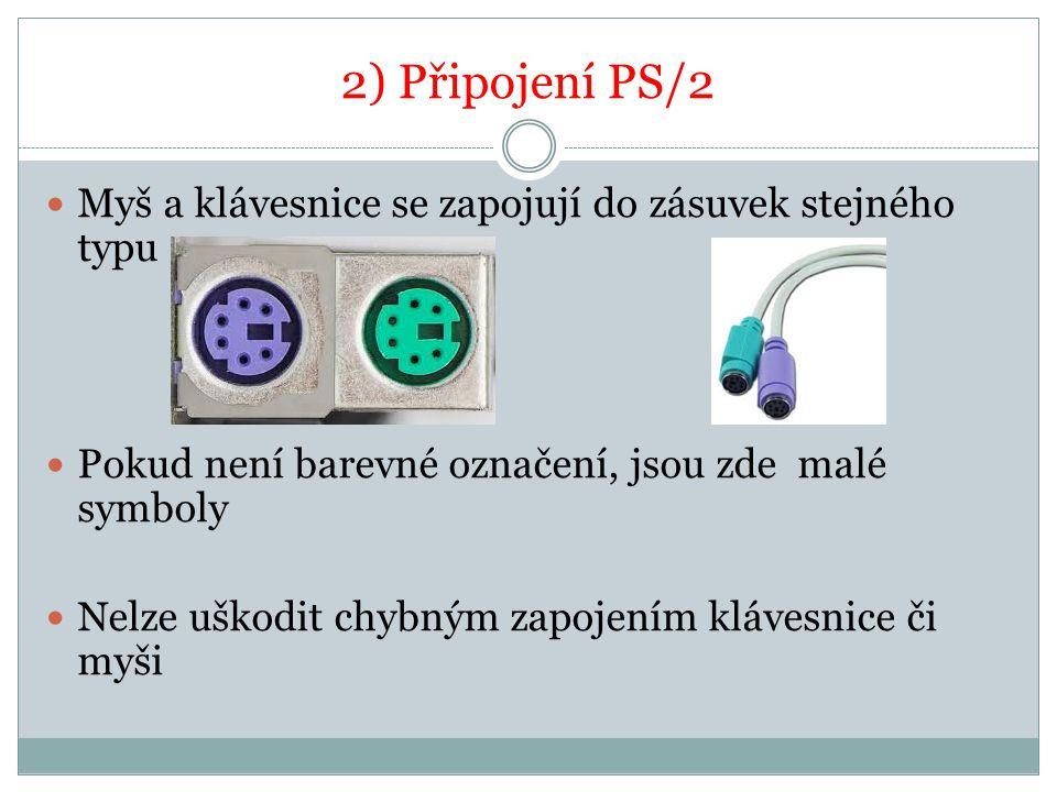 2) Připojení PS/2 Myš a klávesnice se zapojují do zásuvek stejného typu Pokud není barevné označení, jsou zde malé symboly Nelze uškodit chybným zapoj