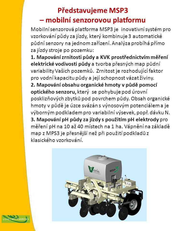 Představujeme MSP3 – mobilní senzorovou platformu Mobilní senzorová platforma MSP3 je inovativní systém pro vzorkování půdy za jízdy, který kombinuje 3 automatické půdní senzory na jednom zařízení.