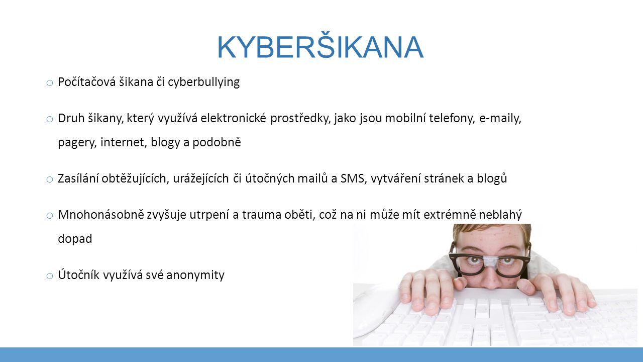 KYBERŠIKANA o Počítačová šikana či cyberbullying o Druh šikany, který využívá elektronické prostředky, jako jsou mobilní telefony, e-maily, pagery, in