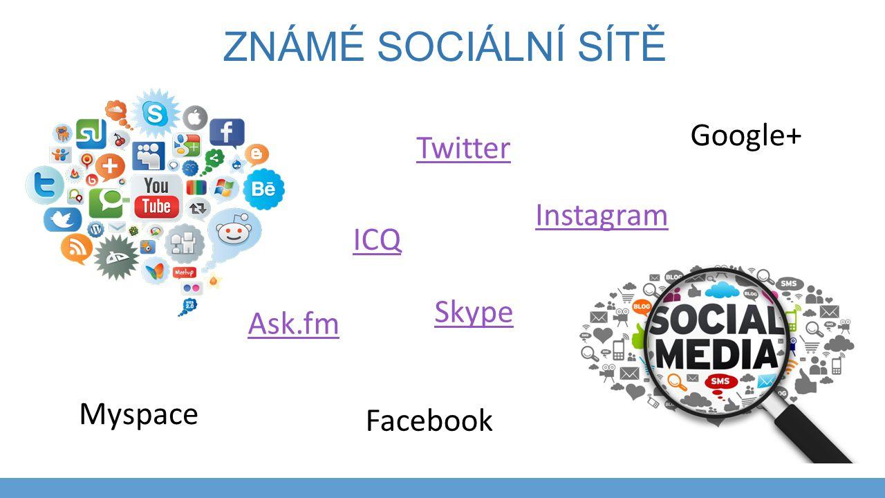 ZNÁMÉ SOCIÁLNÍ SÍTĚ Twitter Instagram Facebook ICQ Skype Google+ Myspace Ask.fm