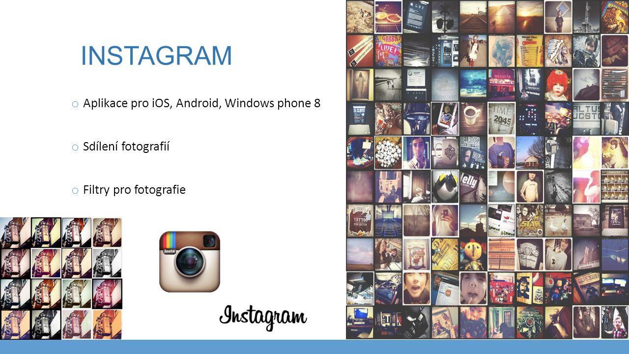 INSTAGRAM o Aplikace pro iOS, Android, Windows phone 8 o Sdílení fotografií o Filtry pro fotografie