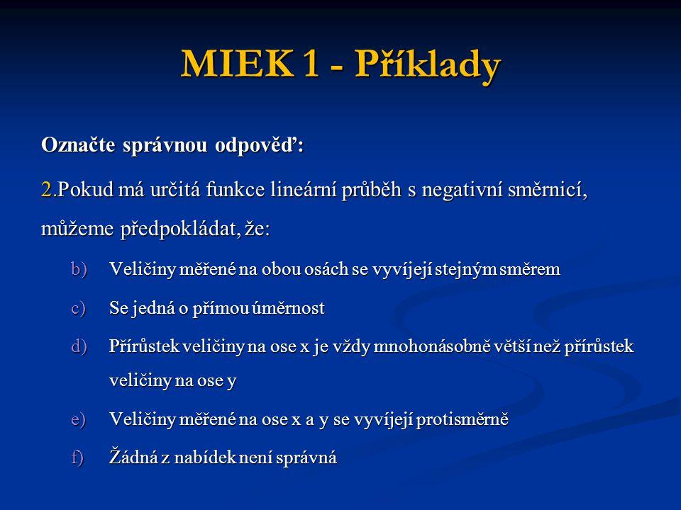 MIEK 1 - Příklady Označte správnou odpověď: 2.Pokud má určitá funkce lineární průběh s negativní směrnicí, můžeme předpokládat, že: b)Veličiny měřené