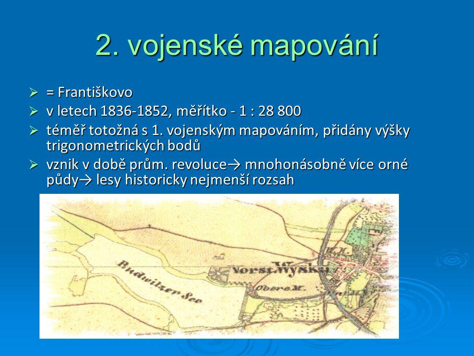 2. vojenské mapování  = Františkovo  v letech 1836-1852, měřítko - 1 : 28 800  téměř totožná s 1. vojenským mapováním, přidány výšky trigonometrick