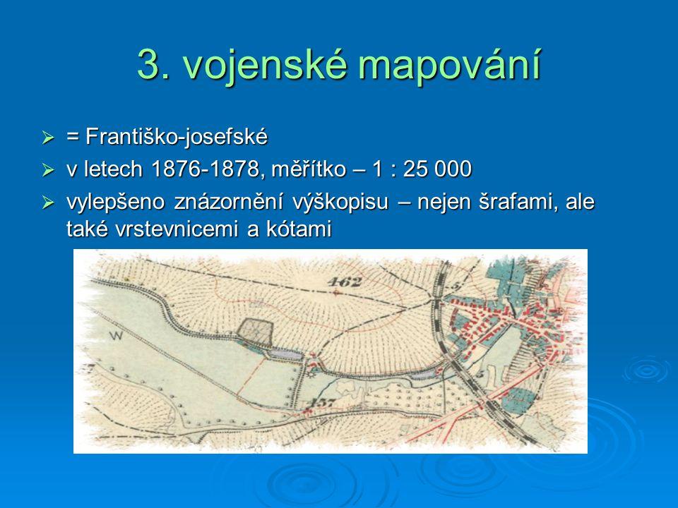 3. vojenské mapování  = Františko-josefské  v letech 1876-1878, měřítko – 1 : 25 000  vylepšeno znázornění výškopisu – nejen šrafami, ale také vrst
