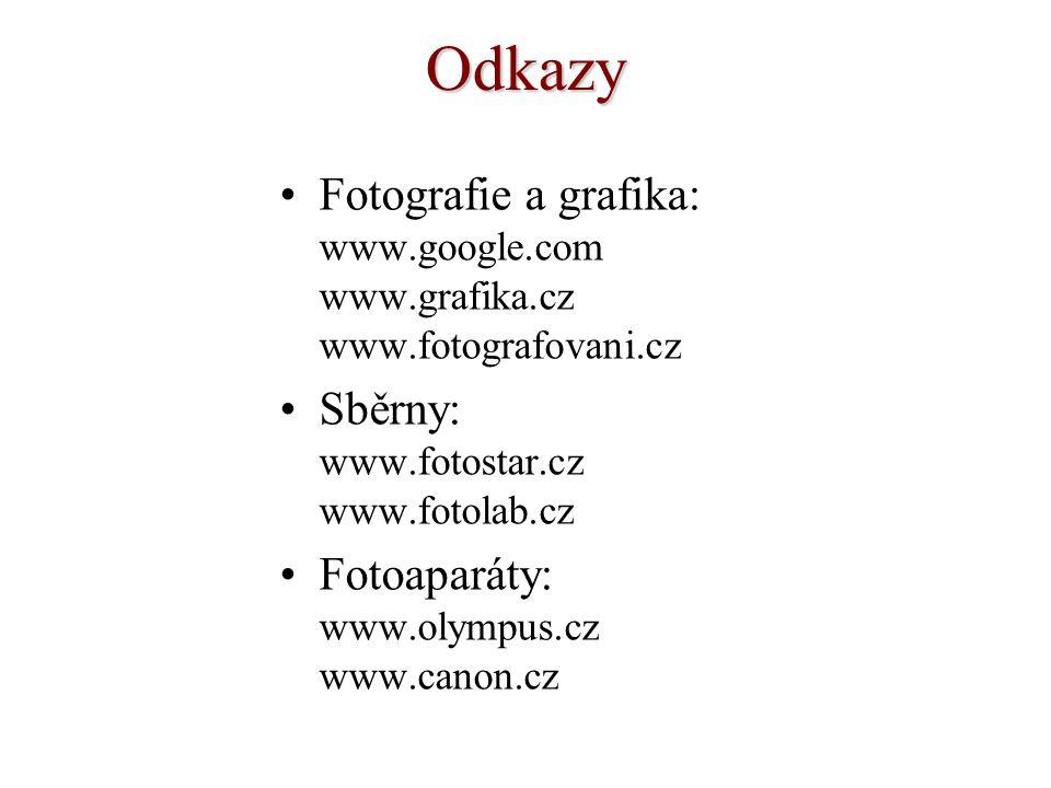 Odkazy Fotografie a grafika: www.google.com www.grafika.cz www.fotografovani.cz Sběrny: www.fotostar.cz www.fotolab.cz Fotoaparáty: www.olympus.cz www.canon.cz