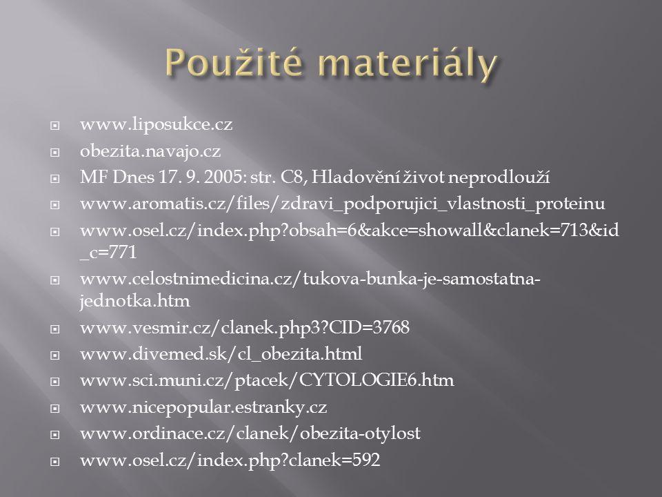  www.liposukce.cz  obezita.navajo.cz  MF Dnes 17. 9. 2005: str. C8, Hladovění život neprodlouží  www.aromatis.cz/files/zdravi_podporujici_vlastnos