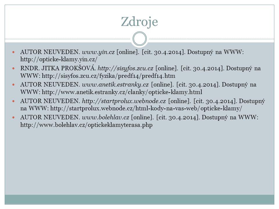 Zdroje AUTOR NEUVEDEN. www.yin.cz [online]. [cit. 30.4.2014]. Dostupný na WWW: http://opticke-klamy.yin.cz/ RNDR. JITKA PROKŠOVÁ. http://sisyfos.zcu.c