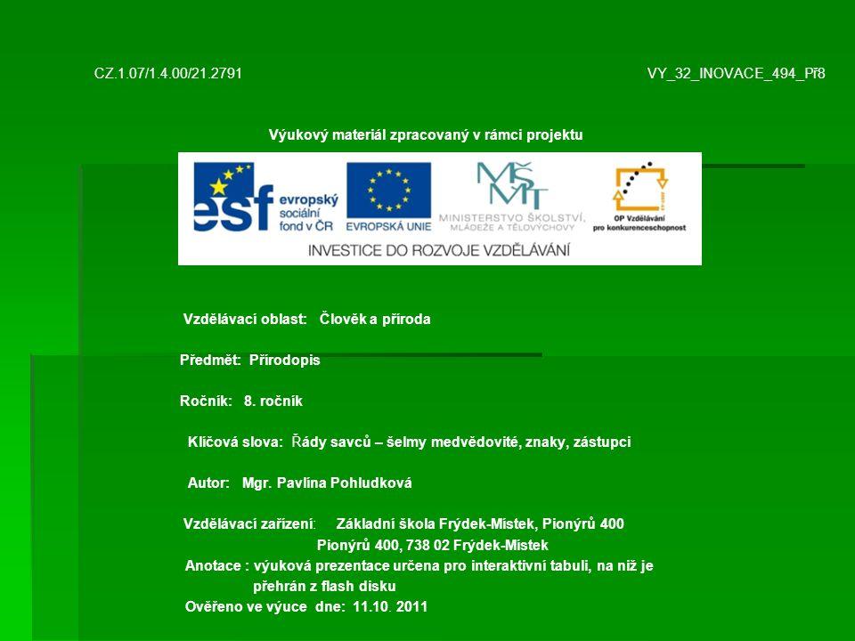 CZ.1.07/1.4.00/21.2791 VY_32_INOVACE_494_Př8 Výukový materiál zpracovaný v rámci projektu Vzdělávací oblast: Člověk a příroda Předmět: Přírodopis Ročn