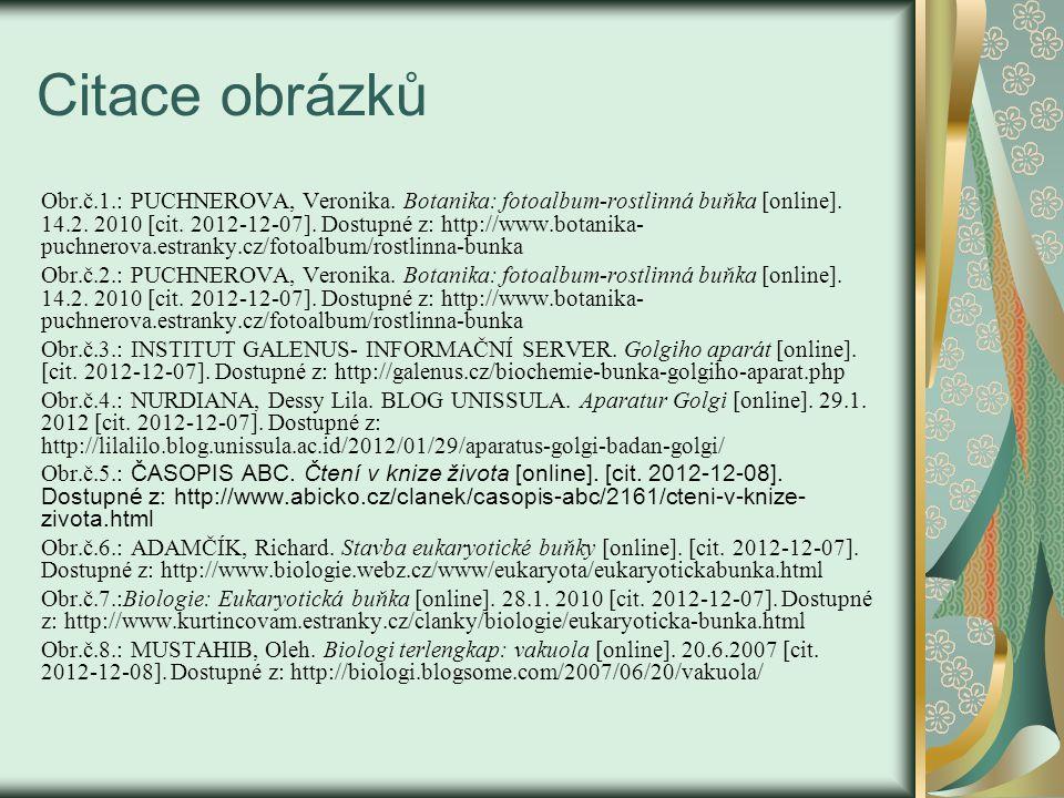 Citace obrázků Obr.č.1.: PUCHNEROVA, Veronika. Botanika: fotoalbum-rostlinná buňka [online]. 14.2. 2010 [cit. 2012-12-07]. Dostupné z: http://www.bota