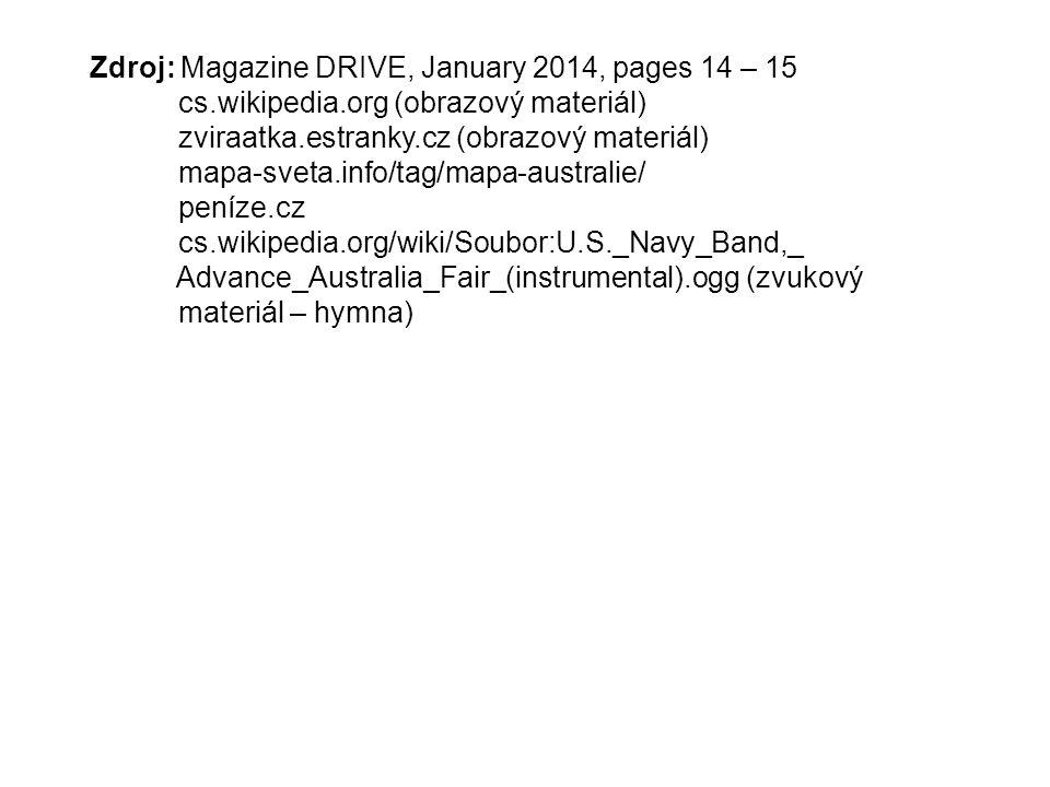 Zdroj: Magazine DRIVE, January 2014, pages 14 – 15 cs.wikipedia.org (obrazový materiál) zviraatka.estranky.cz (obrazový materiál) mapa-sveta.info/tag/mapa-australie/ peníze.cz cs.wikipedia.org/wiki/Soubor:U.S._Navy_Band,_ Advance_Australia_Fair_(instrumental).ogg (zvukový materiál – hymna)