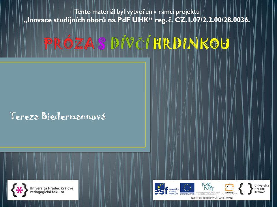 """Tereza Biedermannová Tento materiál byl vytvořen v rámci projektu """"Inovace studijních oborů na PdF UHK"""" reg. č. CZ.1.07/2.2.00/28.0036."""