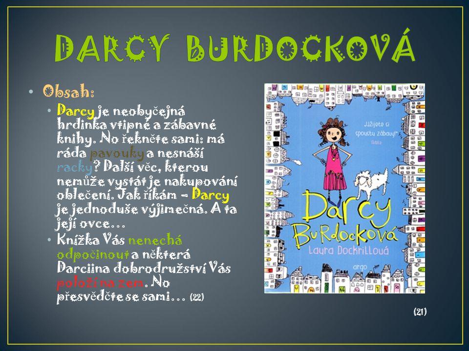 Obsah: Darcy je neoby č ejná hrdinka vtipné a zábavné knihy. No ř ekn ě te sami: má ráda pavouky a nesnáší racky? Další v ě c, kterou nem ů že vystát