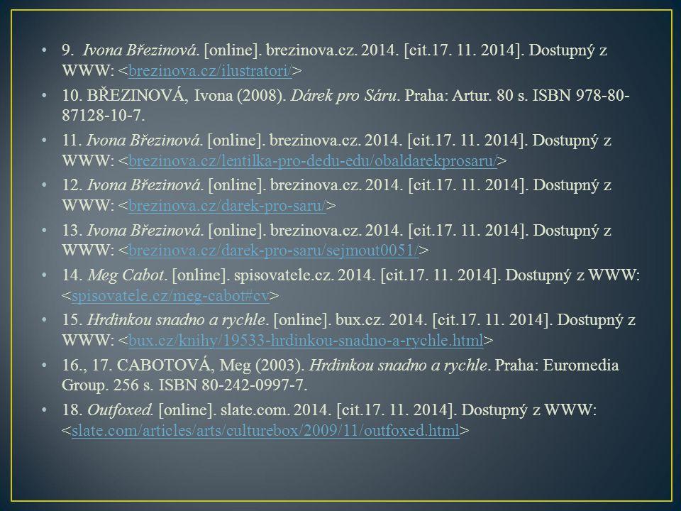 9. Ivona Březinová. [online]. brezinova.cz. 2014. [cit.17. 11. 2014]. Dostupný z WWW: brezinova.cz/ilustratori/ 10. BŘEZINOVÁ, Ivona (2008). Dárek pro