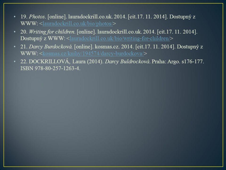 19. Photos. [online]. lauradockrill.co.uk. 2014. [cit.17. 11. 2014]. Dostupný z WWW: lauradockrill.co.uk/bio/photos/ 20. Writing for children. [online