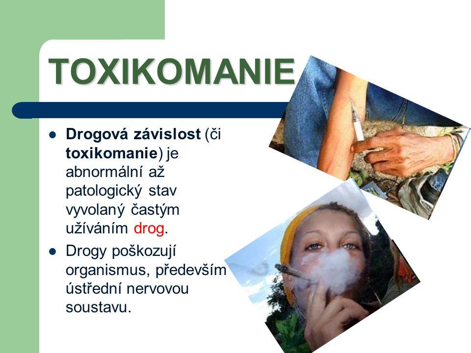 TOXIKOMANIE Závislost na drogách začíná zpravidla častým užíváním drog, které vyvolá potřebu drogy cíleně vyhledávat, ať už psychologicky či fyzicky podmíněnou.