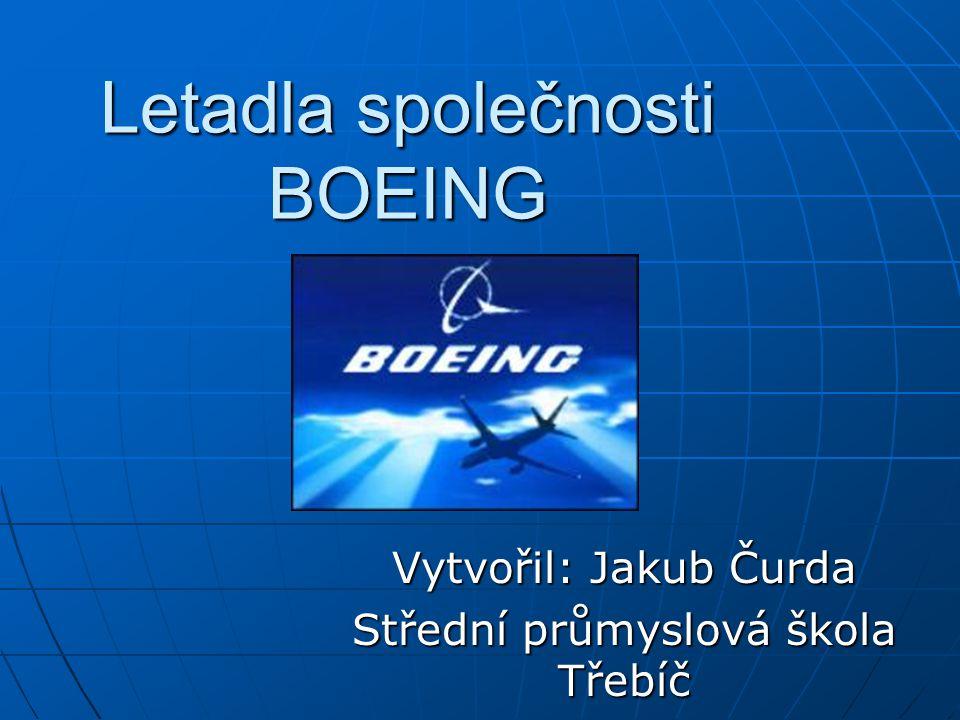 Letadla společnosti BOEING Vytvořil: Jakub Čurda Střední průmyslová škola Třebíč