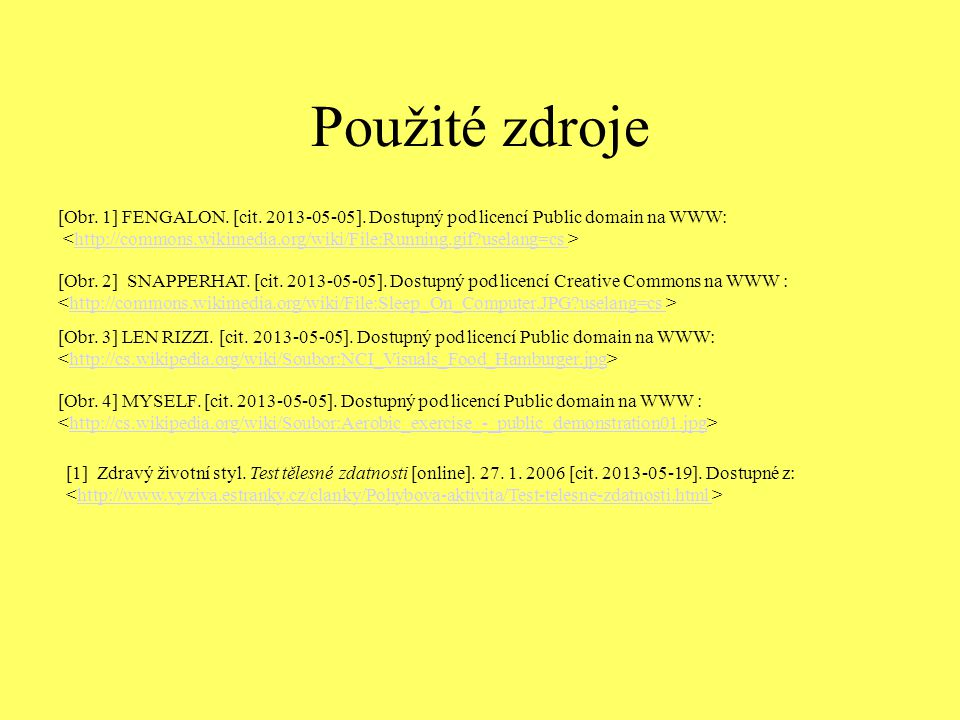 Použité zdroje [1] Zdravý životní styl. Test tělesné zdatnosti [online]. 27. 1. 2006 [cit. 2013-05-19]. Dostupné z: http://www.vyziva.estranky.cz/clan